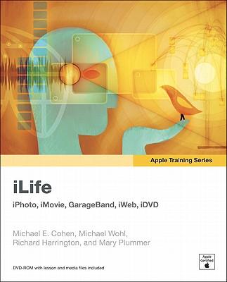 Apple Training Series: iLife - Cohen, Michael E., and Wohl, Michael, and Harrington, Richard
