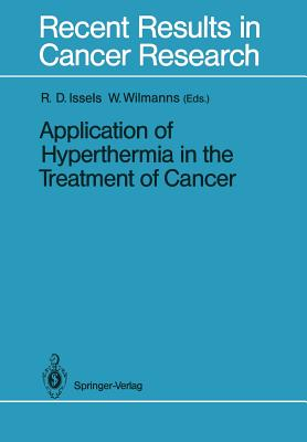Application of Hyperthermia in the Treatment of Cancer - Issels, R. D. (Rolf D.) (Editor), and Wilmanns, Wolfgang (Editor)