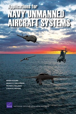 Applications for Navy Unmanned Aircraft Systems - Alkire, Brien, and Kallimani, James G, and Wilson, Peter A