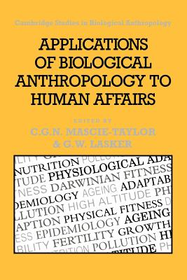 Applications of Biological Anthropology to Human Affairs - Mascie-Taylor, C G Nicholas (Editor)