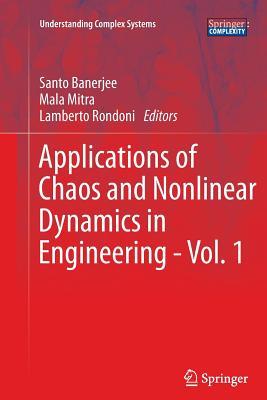 Applications of Chaos and Nonlinear Dynamics in Engineering - Vol. 1 - Banerjee, Santo (Editor), and Mitra, Mala (Editor), and Rondoni, Lamberto (Editor)