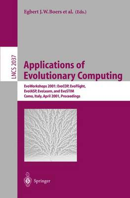 Applications of Evolutionary Computing: Evoworkshops 2001: Evocop, Evoflight, Evoiasp, Evolearn, and Evostim, Como, Italy, April 18-20, 2001 Proceedings - Boers, Egbert J W (Editor), and Gottlieb, Jens (Editor), and Lanzi, Pier L (Editor)