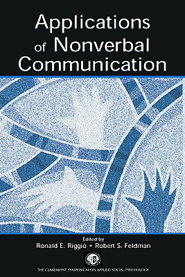 Applications of Nonverbal Communication - Riggio, Ronald E (Editor), and Feldman, Robert S (Editor)