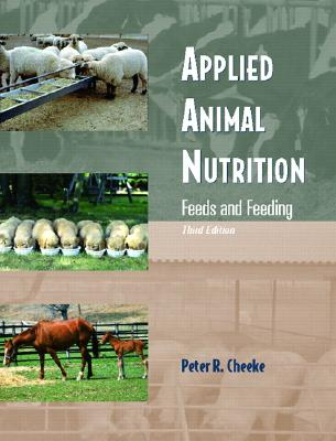 Applied Animal Nutrition: Feeds and Feeding - Cheeke, Peter R