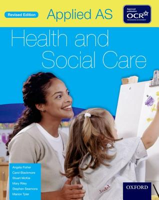 Applied AS Health & Social Care Student Book for OCR - Fisher, Angela, and Blackmore, Carol, and Mckie, Stuart
