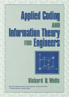 Applied Coding & Information Theory for Engineers - Wells, Richard B