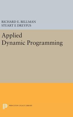 Applied Dynamic Programming - Bellman, Richard E., and Dreyfus, Stuart E.