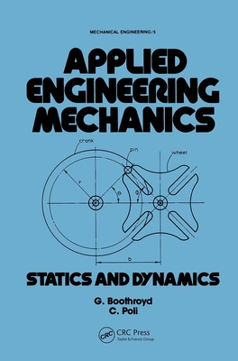 Applied Engineering Mechanics: Statics and Dynamics - Poli, C R, and Boothroyd, Geoffrey, and Boothroyd