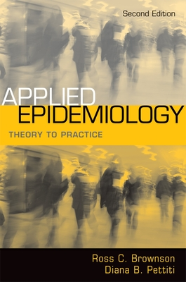 Applied Epidemiology: Theory to Practice - Brownson, Ross C (Editor), and Petitti, Diana B (Editor)