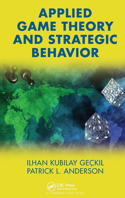 Applied Game Theory and Strategic Behavior - Geckil, Ilhan K, and Anderson, Patrick L