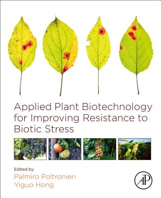Applied Plant Biotechnology for Improving Resistance to Biotic Stress - Poltronieri, Palmiro (Editor), and Hong, Yiguo (Editor)