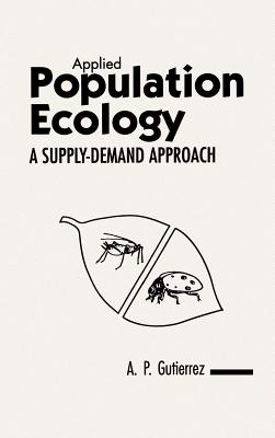 Applied Population Ecology: A Supply-Demand Approach - Gutierrez, Andrew Paul