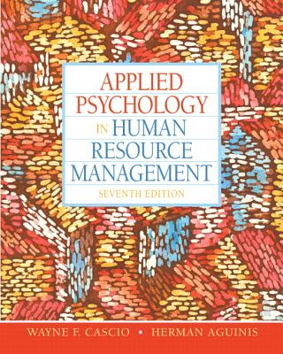 Applied Psychology in Human Resource Management - Cascio, Wayne F, and Aguinis, Herman, PhD