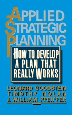 Applied Strategic Planning: How to Develop a Plan That Really Works - Goodstein, Leonard, and Nolan, Timothy, and Pfeiffer, J William