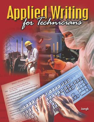 Applied Writing for Technicians with Student Tutorial CD - Jungk, Dale, and Jungk Dale