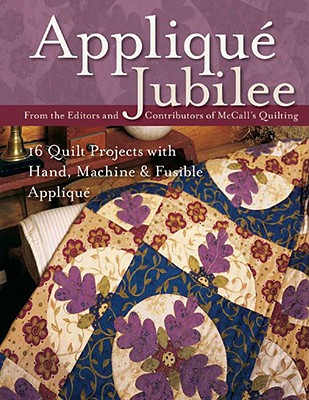 Applique Jubilee: 16 Quilt Projects with Hand, Machine and Fusible Applique - McCall's Quilting (Editor)