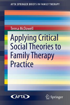 Applying Critical Social Theories to Family Therapy Practice - McDowell, Teresa