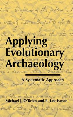 Applying Evolutionary Archaeology: A Systematic Approach - O'Brien, Michael J, and Lyman, R Lee