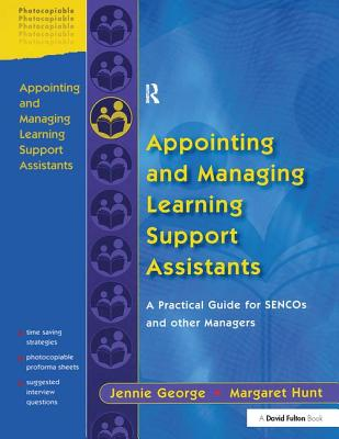 Appointing and Managing Learning Support Assistants: A Practical Guide for SENCOs and Other Managers - George, Jennie, and Hunt, Margaret