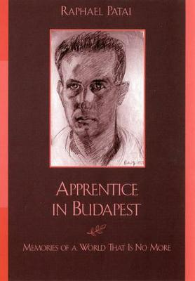 Apprentice in Budapest: Memories of a World That Is No More - Patai, Raphael