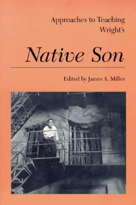 Approaches to Teaching Wright's Native Son - Miller, James a (Editor)