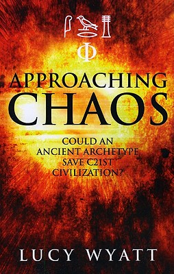 Approaching Chaos: Can an Ancient Archetype Save 21st Civilization? - Wyatt, Lucy