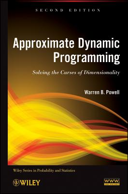 Approximate Dynamic Programming: Solving the Curses of Dimensionality - Powell, Warren B.