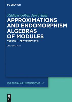 Approximations and Endomorphism Algebras of Modules: Volume 1 - Approximations / Volume 2 - Predictions - Göbel, Rüdiger, and Trlifaj, Jan