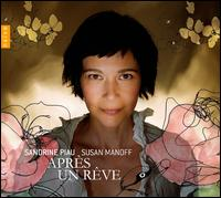 Après un Rêve - Sandrine Piau (soprano); Susan Manoff (piano)