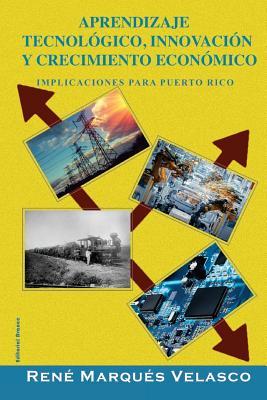 Aprendizaje Tecnol?gico, Innovaci?n y Crecimiento: Implicaciones Para Puerto Rico - Marques-Velasco, Rene