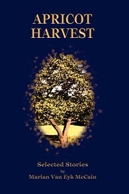 Apricot Harvest - McCain, Marian Van Eyk