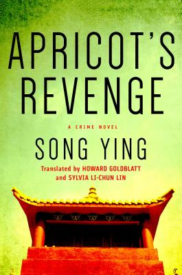 Apricot's Revenge: A Crime Novel - Ying, Song, and Goldblatt, Howard (Translated by), and Li-Chun Lin, Sylvia (Translated by)