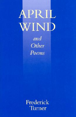 April Wind and Other Poems - Turner, Frederick