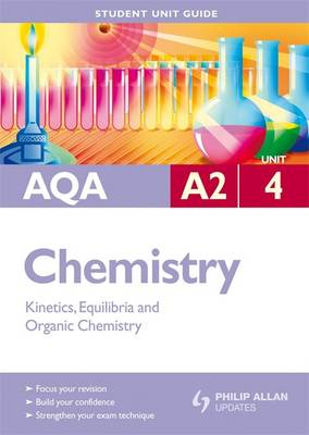 AQA A2 Chemistry Student Unit Guide: Unit 4 Kinetics, Equilibria and Organic Chemistry - Cross, Margaret