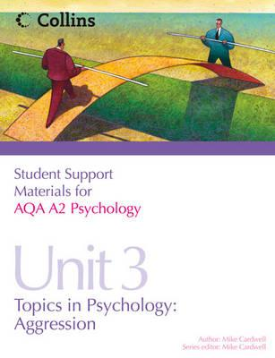 AQA A2 Psychology Unit 3: Unit 3: Topics in Psychology: Aggression - Cardwell, Mike (Series edited by)