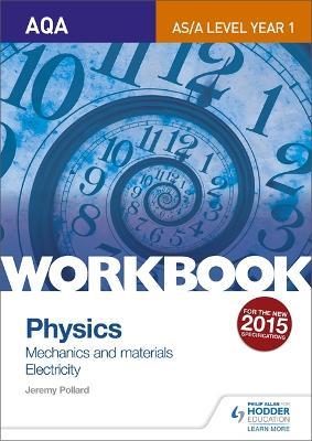 AQA AS/A Level Year 1 Physics Workbook: Mechanics and materials; Electricity - Pollard, Jeremy