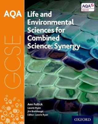 AQA GCSE Combined Science (Synergy): Life and Environmental Sciences Student Book - Ryan, Lawrie, and Fullick, Ann, and Breithaupt, Jim