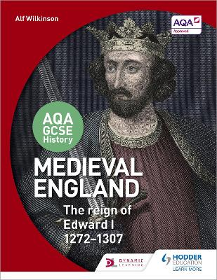 AQA GCSE History: Medieval England - the Reign of Edward I 1272-1307 - Wilkinson, Alf