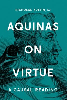 Aquinas on Virtue: A Causal Reading - Austin, Nicholas