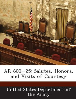 AR 600-25: Salutes, Honors, and Visits of Courtesy - United States Department of the Army (Creator)