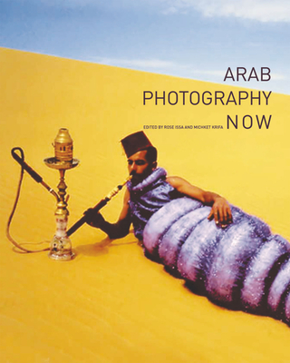 Arab Photography Now - Issa, Rose (Editor), and Krifa, Michket (Editor)