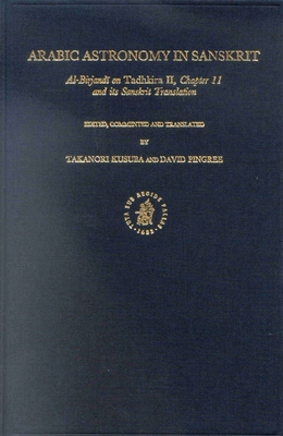 Arabic Astronomy in Sanskrit: Al-Birjandi on Tadhkira II, Chapter 11, and Its Sanskrit Translation - Kusuba, Takanori (Editor), and Pingree, David (Editor)
