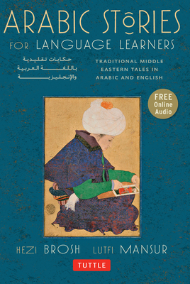 Arabic Stories for Language Learners: Traditional Middle-Eastern Tales in Arabic and English - Brosh, Hezi