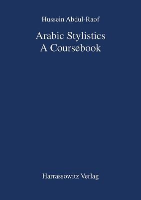 Arabic Stylistics: A Coursebook - Abdul-Raof, Hussein