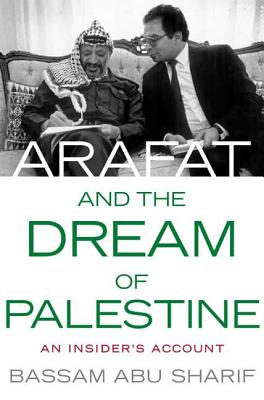 Arafat and the Dream of Palestine: An Insider's Account - Abu-Sharif, Bassam