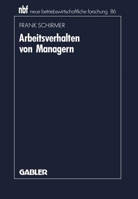 Arbeitsverhalten Von Managern: Bestandsaufnahme, Kritik Und Weiterentwicklung Der Aktivitatsforschung - Schirmer, Frank