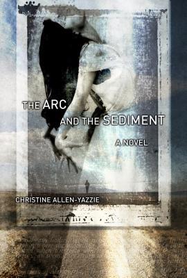 ARC and the Sediment - Allen-Yazzie, Christine