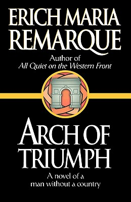 Arch of Triumph - Remarque, Erich Maria, and Sorell, Walter, Professor (Translated by), and Lindley, Denver (Translated by)