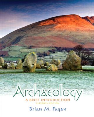 Archaeology: A Brief Introduction Plus Mysearchlab with Etext -- Access Card Package - Fagan, Brian M