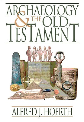 Archaeology and the Old Testament - Hoerth, Alfred J